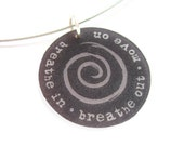 breathe in, breathe out, move on - inspirational pendant necklace - shrinky dink jewelry - quote