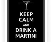 Keep Calm and DRINK A MARTINI Print 8x10 (BLACK featured)