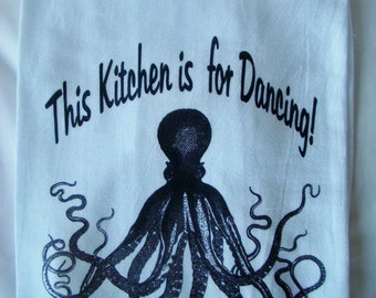 This Kitchen is for Dancing - Octopus tea towel- Flour sack kitchen towel