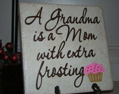 A Grandma is a Mom with Extra Frosting Tile with Vinyl Lettering
