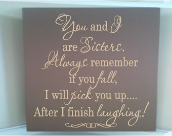 Beautiful wooden sign w vinyl quote You and I are sisters always remember if you fall I will pick you up after I finish laughing