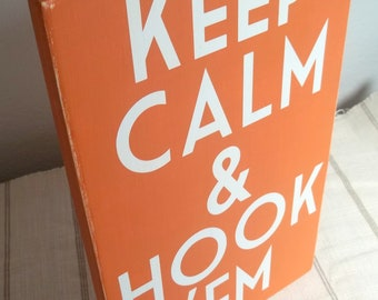 Keep Calm and Hook Em Orange and White Painted Wood Sign