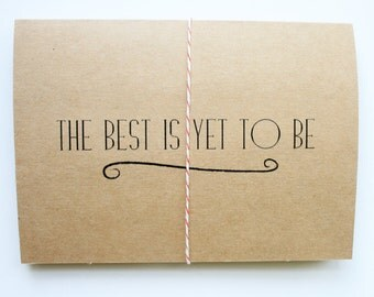The Best is Yet to Be -- Card & Envelope Set -- Congratulations, Encouragement, I Love You -- CHOOSE your QUANTITY