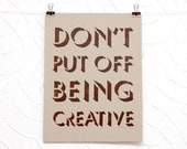 Don't Put Off Being Creative letterpress print