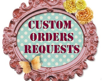 CUSTOM ORDER REQUESTS: please purchase this listing if you need custom work done.