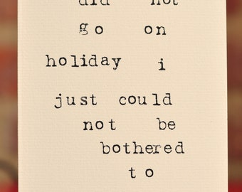 Mardy Mabel Card: i did not go on holiday, i just could not be bothered to see you.