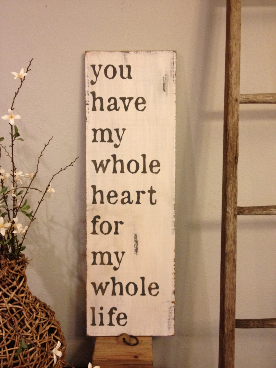 You Have My Whole Heart For My Whole Life Wood Sign Vintage