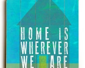 Wooden Art Sign Planked Home Is Wherever We Are blue home Wall Decor
