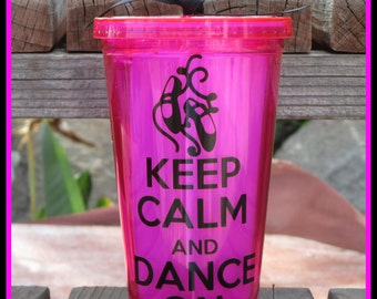 Custom/Personalized Keep Calm and Dance On Tumbler in your choice of color