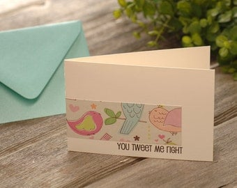 Greeting Card - You Tweet Me Right