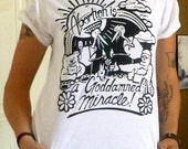 Abortion is a Goddamned Miracle T-shirt