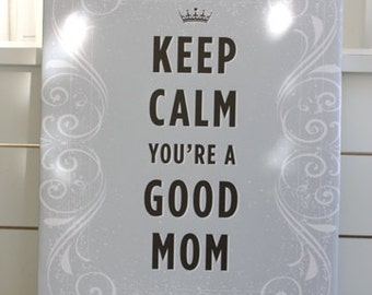 """Keep Calm You're a Good Mom - Printed on Canvas 16"""" x 12"""" (Stretched)"""