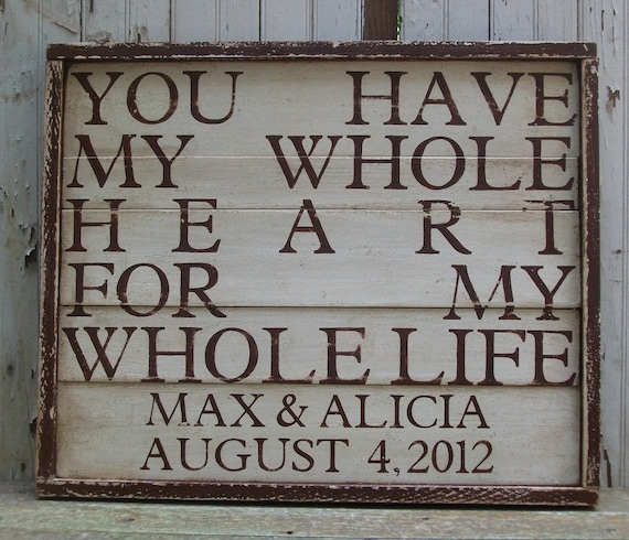 Personalized, You Have My Whole Heart For My Whole Life, Large Handpainted Wooden Rustic Wall Art Sign, Wedding gift or Child's Birthdate