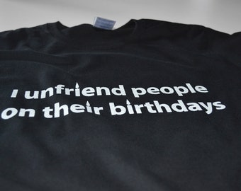 Birthday T shirt I unfriend people on their birthdays funny geekery tshirt men teenager youth teen geek tee black computer boyfriend gift