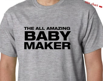 The All Amazing Baby Maker - Humor Dad Shirt / Dad Pregnancy Announcement Shirt