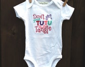 Baby Girl Onesie - Don't Get Your Tutu in a Tangle - Ballerina Outfit -  Embroidered infant bodysuit outfit. Handmade.