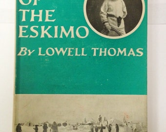 Vintage Arctic Exploration Ethnology 'Kabluk of the Eskimo' by Lowell Thomas, First Edition 1932