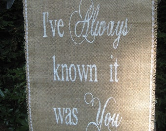 Burlap Banner Rustic Wedding Decor I've Always Known It Was You