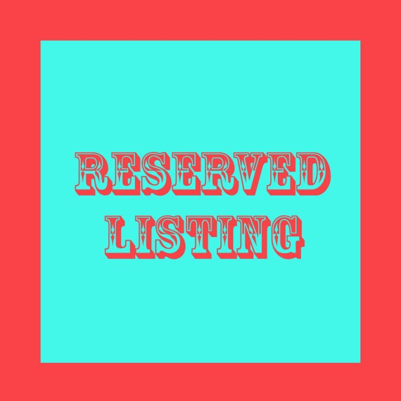 RESERVED Custom Listing for Laura Ruth