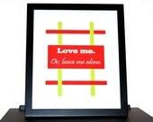 Love me. Or, leave me alone.  - 8 x 10 Art Print