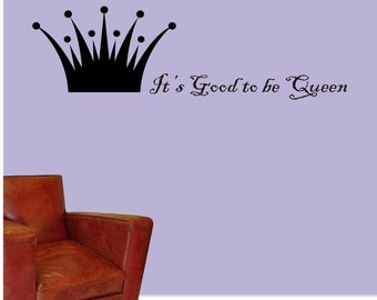 Its Good to Be Queen Wall Vinyl Decal - Good to be Queen Wall Vinyl Sticker - Queen Vinyl Decal