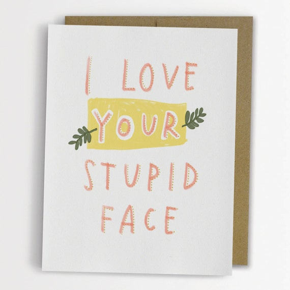 I Love Your Stupid Face Card, Funny Love Card by Emily McDowell / 147-C
