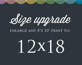 "Size Upgrade: Make ANY print 12 x 18"""