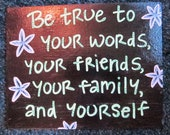 """Quote Canvas - hand painted - """"Be true to your words, your friends, your family, and yourself"""""""