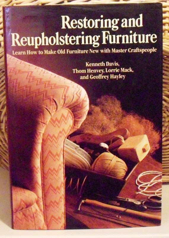 Restoring and Reupholstering Furniture How to Make Old Furniture New with Master Craftspeople