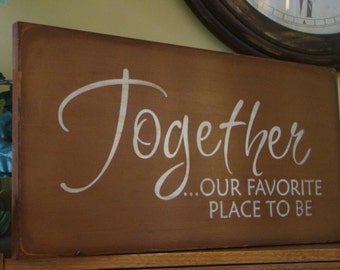 Together Our Favorite Place To Be Wooden Primitive Sign