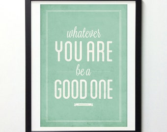 Inspirational Wall Art, Wall Quote, Inspirational Quote, Whatever You Are Be A Good One, Teal Wall Art, Quote Wall Art, Graduation Gift