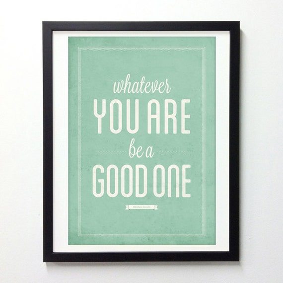 Lincoln Quote Whatever You Are Be A Good One: Items Similar To Inspirational Wall Art, Wall Quote