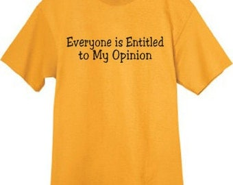 Mens T-shirt / Everyone is entitled to my opinion