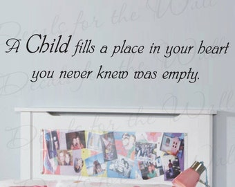 A Child Fills Place Your Heart That You Never Knew Was There Boy and Girl Room Kid Baby Nursery Wall Decal Quote Vinyl Sticker Art Decor K48