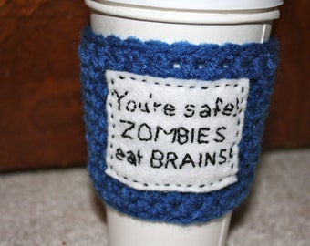 """To-Go Coffee Cozy - """"Zombies Eat Brains"""" (Choose Your Color)"""