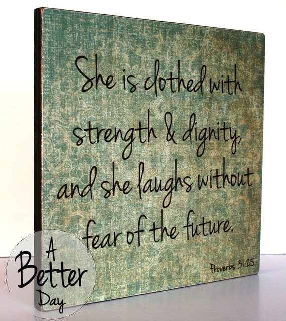 Future She Laughs Without Fear Of Her: Proverbs 31:25 She Is Clothed With Strength And By ABetterDay