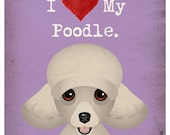 I Love My Poodle - I Heart My Poodle - I Love My Dog - I Heart My Dog Print - Dog Lover Gift Pet Lover Gift - 11x14 Dog Poster
