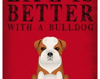 Life is Better with a Bulldog Art Print 11x14 - Custom Dog Print