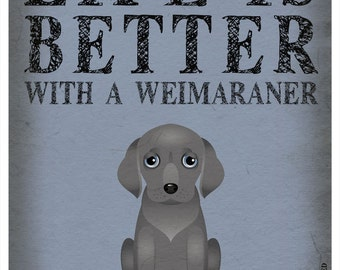 Life is Better with a Weimaraner Art Print 11x14 - Custom Dog Print