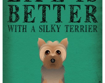 Life is Better with a Silky Terrier Art Print 11x14 - Custom Dog Print