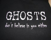 Ghosts Don't  Believe in You Either - Black T-Shirt, Size Large