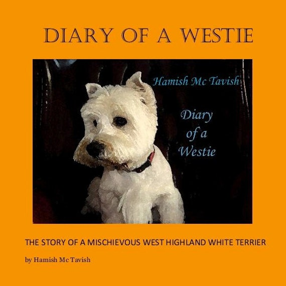 Diary of a Westie. Softback version including signed canvas print of Author Sir Hamish mcTavish