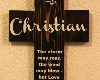Cross - The storm may roar, wind my blow, love will never let me go. Personalize  Pine Wood with Dove Baptism Gift Boy Girl