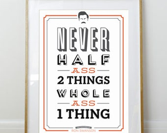 Never Half Ass 2 Things // Parks and Rec Poster // Ron Swanson Quote // Typography Print // 11 x 17 // A3 // RIBBA 290 x 390mm