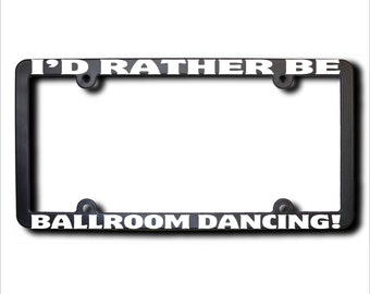 I'd Rather Be Ballroom Dancing License Plate Frame (T) USA