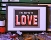 Yes, We are In LOVE // 3 - color screen print poster