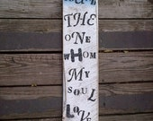 I Have Found The One Whom My Soul Loves Sign / Wedding Sign / Handmade recycled wood / Custom Made / Shabby Chic