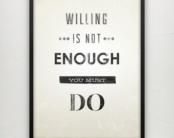 Willing is not enough - Motivational print on paper
