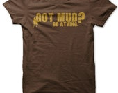 Got MUD ATVing T Shirt