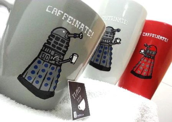 "Dr Who Dalek Cup - ""Caffeinate"""
